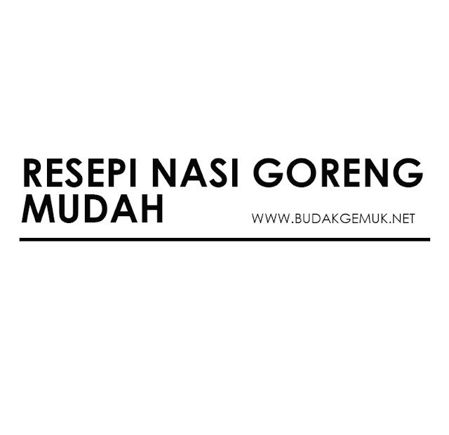 RESEPI NASI GORENG MUDAH !