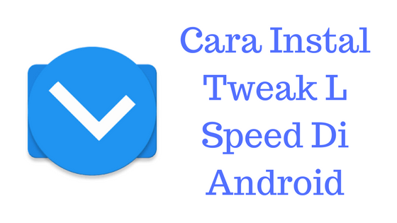 Tweak L Speed Membuat Android Anti lag Dan Anti Boros Baterai