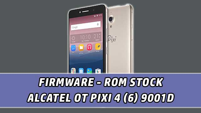 rom stock Alcatel OT Pixi 4 (6) 9001D