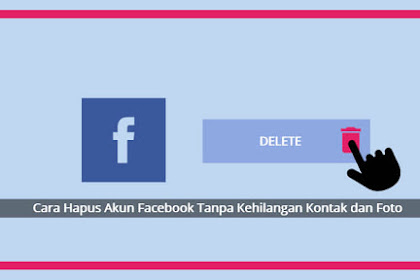 Begini Cara Hapus Akun Facebook Tanpa Kehilangan Kontak dan Foto