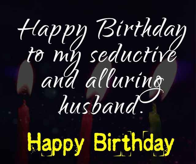 Happy Birthday to my seductive and alluring husband.