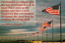 Happy Memorial Day 2016: ceremonies are important, but our gratitude has to be more than visits to the troops