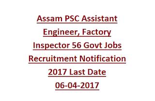 Assam PSC Assistant Engineer, Factory Inspector 56 Govt Jobs Recruitment Notification 2017 Last Date 06-04-2017