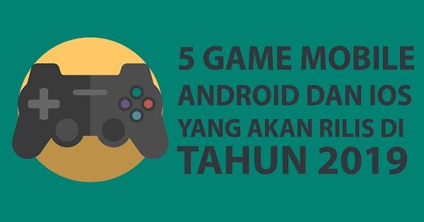 5 Game Mobile Android dan IOS Yang Akan Rilis di Tahun 2019