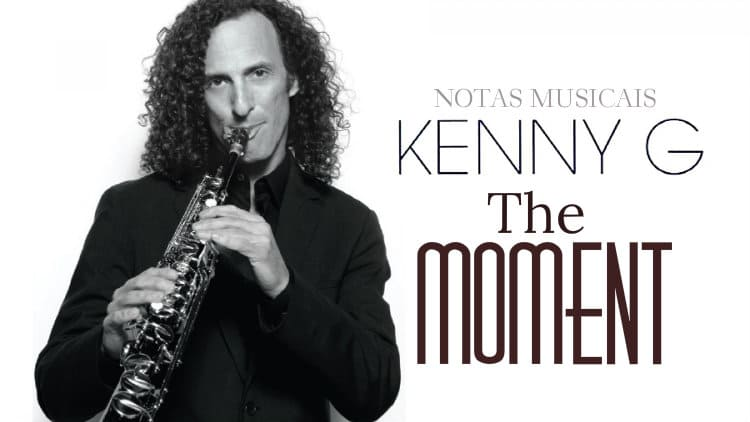 The moment - Kenny G - Cifra melódica