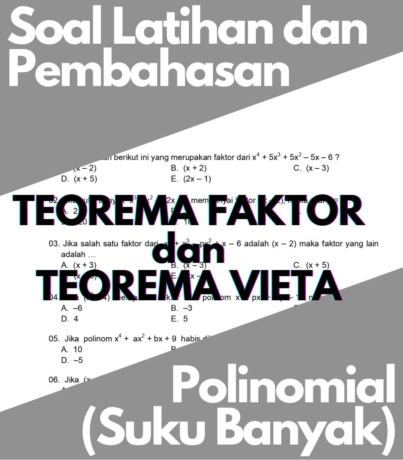 Matematika Dasar SMA: Soal Latihan dan Pembahasan Teorema Faktor dan Teorema Vieta Pada Suku Banyak (Polinomial)