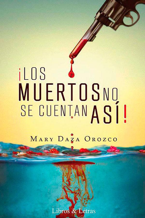 ¡Los muertos no se cuentan así! de Mary Daza Orozco