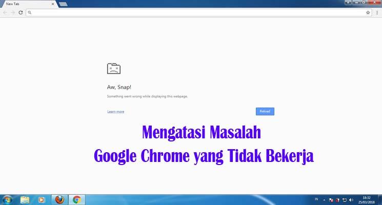 Cara Termudah Mengatasi Masalah Google Chrome yang Tidak Bekerja
