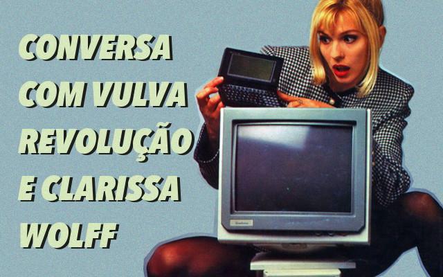 Conversa com Vulva Revolução, Deixa de Banca e Clarissa Wolff