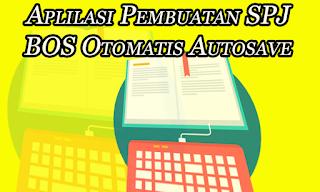 Aplilasi Pembuatan SPJ BOS Otomatis Autosave | Dokumen Guru Penting