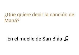 Significado de la canción En el muelle de San Blás Maná.