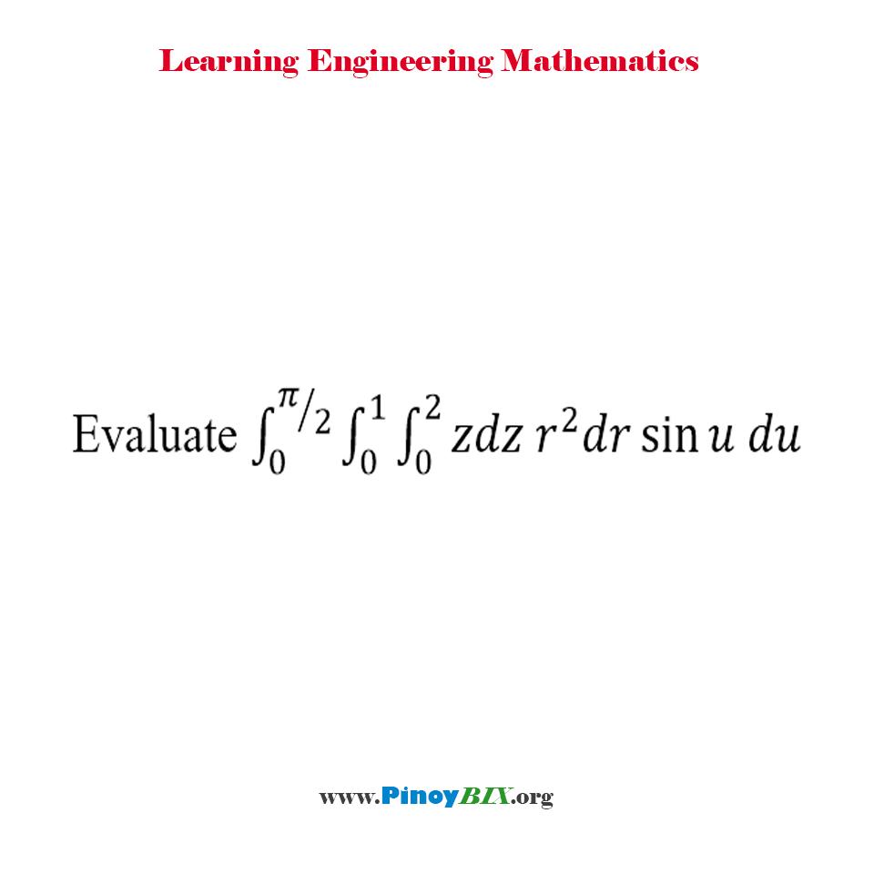 Evaluate ∫_0^(π⁄2) ∫_0^1 ∫_0^2 zdz r^2 dr sin u du