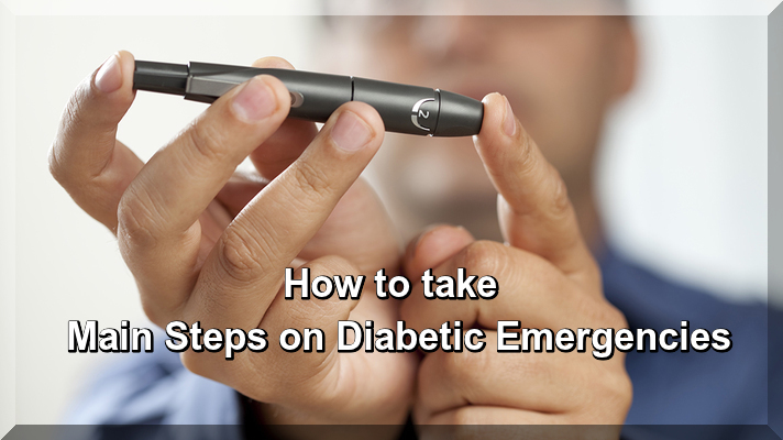 How to take Main Steps on Diabetic Emergencies