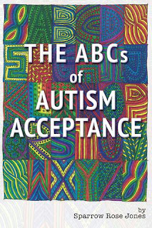 "image: Book cover, with white text reading ""The ABCs of Autism Acceptance"" on a background of multicolored representations of letters of the Roman alphabet, above black text on a white background, reading, ""by Sparrow Rose Jones."""