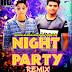 Night Party ft Chetan D Naveen Remix By Dj Rahul Gautam