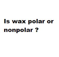 Is wax polar or nonpolar ?