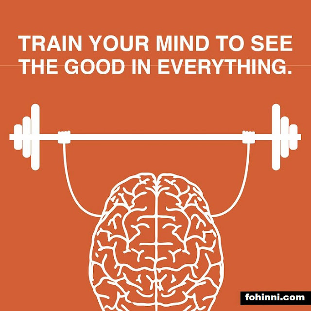 TRAIN YOUR MIND TO SEE THE GOOD IN EVERYTHING...
