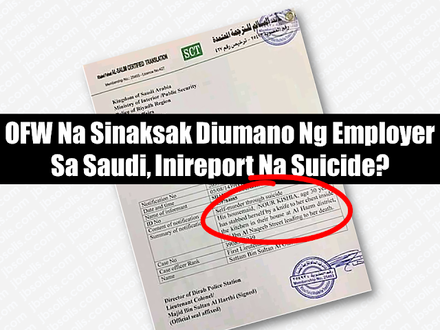 "A friend of a Filipino domestic worker who was allegedly stabbed to death by her employer in Riyadh is appealing to President Duterte for help in her social media post.  She said that the victim, Norkisah Lymanh had wanted to return home as her contract was about to end but her employer would not allow her to do so. She also said that her employer stabbed the OFW but told the police authorities that she killed herself. She added that the remains of the OFW were scheduled for repatriation on May 14, 2018.  Advertisement        Sponsored Links     Fernandez said Lymanh was a good friend who had worked hard to provide for her family.  She said Lymanh's employer did not allow her to use her mobile phone. She was only allowed to speak to her family in the Philippines when she sent them money.  On Lymanh's passport she is listed as 26 years old (born in 1992). However, a statement issued by Dirab Police Station had Lymanh as 30, with her name spelled as ""Nour Kishia"".         ""His housemaid, NOUR KISHIA, age 30 years has stabbed herself by a knife (sic) to her chest inside the kitchen in their house,"" is written in the report.    Fernandez urged people to share her post in the hope it would reach the Philippine government.    So far, there have been no reports in the media about the maid's death or statements from the Philippine Embassy.    READ MORE: It's More Deadly In The Philippines? Tourism Ad In New York, Vandalized    Earn While Helping Your Friends Get Their Loan    List of Philippine Embassies And Consulates Around The World    Deployment Ban In Kuwait To Be Lifted Only If OFWs Are 100% Protected —Cayetano    Why OFWs From Kuwait Afraid Of Coming Home?   How to Avail Auto, Salary And Home Loan From Union Bank  ©2018 THOUGHTSKOTO  www.jbsolis.com"