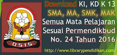 Download KI, KD K 13 SMA, MA, SMK, MAK Semua Mata Pelajaran Sesuai Permendikbud No. 24 Tahun 2016, http://www.librarypendidikan.com/