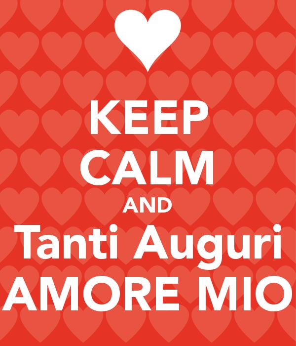 Eccezionale Immagini d'Amore: KEEP CALM and Tanti Auguri AMORE MIO GL93