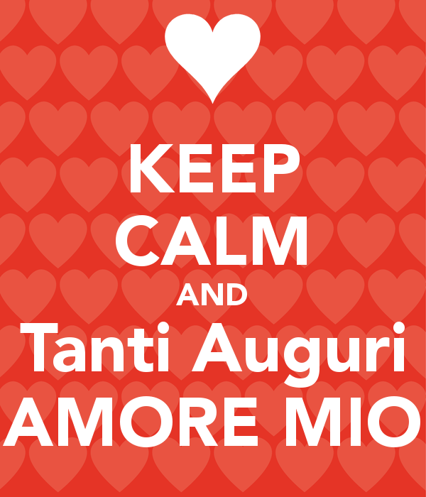 Immagini d 39 amore keep calm and tanti auguri amore mio for Immagini keep calm