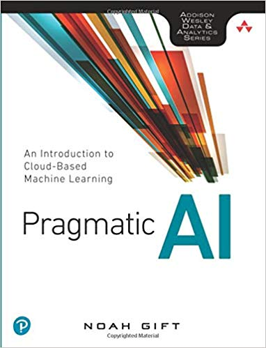 Pragmatic AI: An Introduction to Cloud-Based Machine Learning book