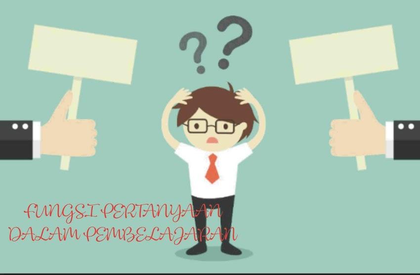 Fungsi Pertanyaan Dan Klasifikasinya Dalam Keterampilan Proses Pembelajaran