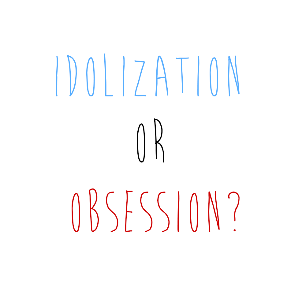 Idolization or obsession?