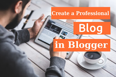 How to create a professional and free blog in blogger