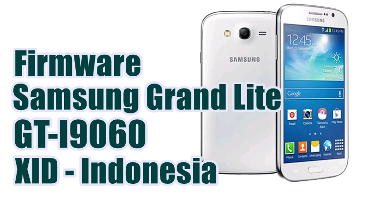 Firmware Samsung Grand Lite GT-I9060 Latest Update [XSE]