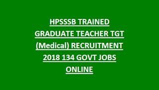 HPSSSB TRAINED GRADUATE TEACHER TGT (Medical) RECRUITMENT 2018 134 GOVT JOBS ONLINE