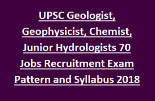 UPSC Geologist, Geophysicist, Chemist, Junior Hydrologists 70 Govt Jobs Recruitment Exam Pattern and Syllabus 2018