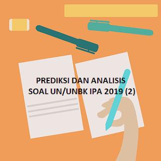 PREDIKSI DAN ANALISIS SOAL UN/UNBK IPA SMP 2019 (2)