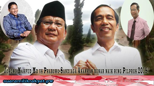 Jokowi-Mahfud Md vs Prabowo-Sandiaga Akankan benar naik ring Pilpres 2019?