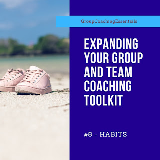 Expanding Your Group and Team Coaching Toolkit – # 8 - Habits