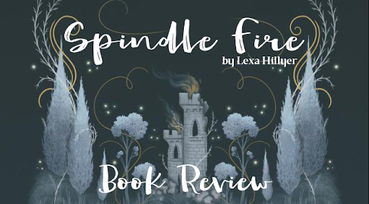 Spindle Fire by Lexa Hillyer | Book Review | SimplyAllyTea