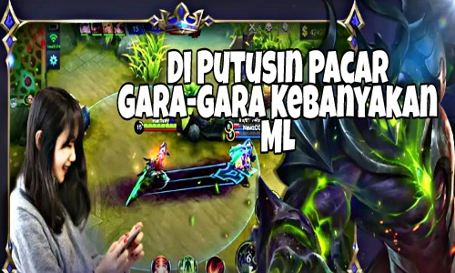 Gegara Main Mobile Legends Diputusin Pacar
