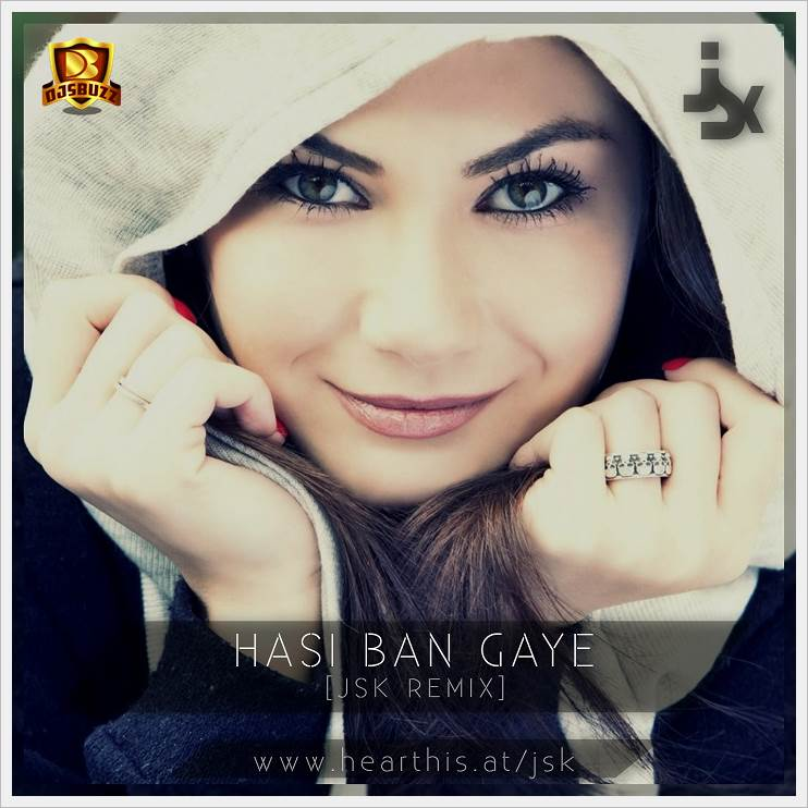 Hasi Ban Gye P3 Download: Hasi Ban Gaye (JSK Remix