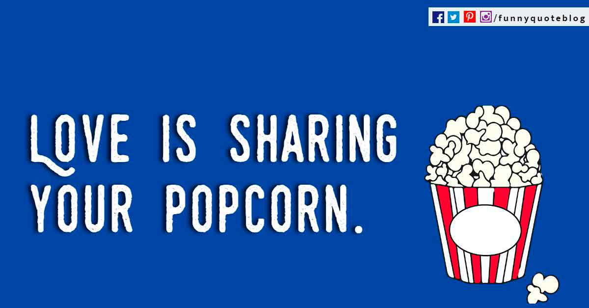 Love is sharing your popcorn. ? Charles Schultz