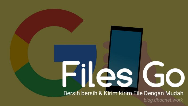 Bersih Bersih dan Transfer File Dengan Mudah Ala Files Go