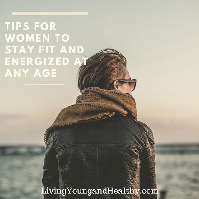 Tips to Stay Fit and Energized at Any Age