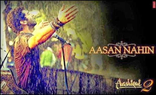 Aasan Nahi Yahan , Aasan Nahi Yahan Song , Aasan Nahi Yahan Aashiqui 2 Song