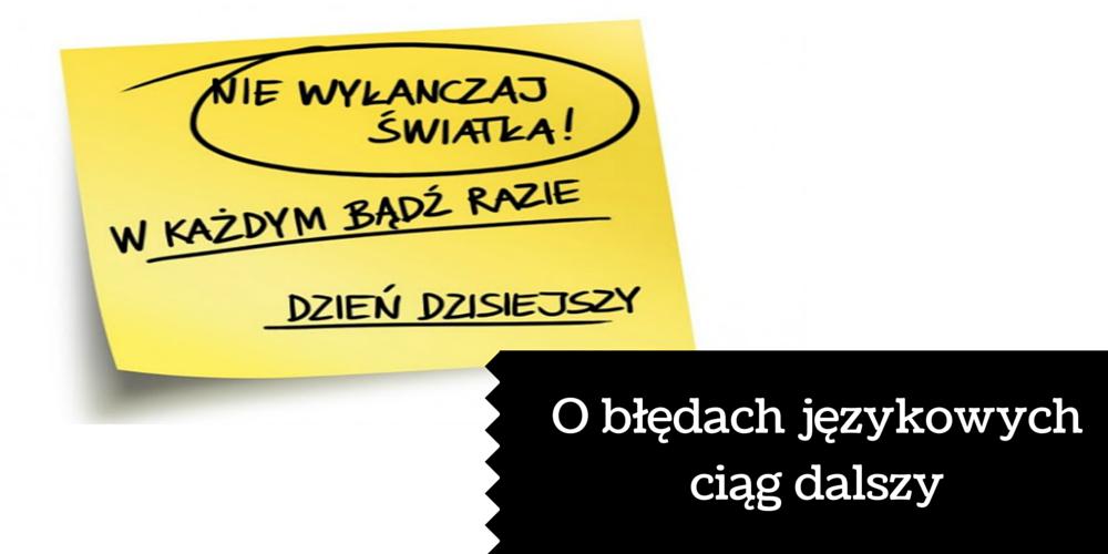 """""""Polska język, trudna język"""": czyli o błędach językowych ciąg dalszy"""