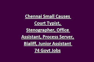 Chennai Small Causes Court Typist, Stenographer, Office Assistant, Process Server, Bialiff, Junior Assistant Recruitment 2019 74 Govt Jobs