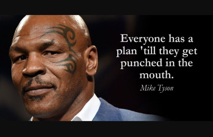 Mike Tyson's Quote: Everyone has a plan till they get punched in the mouth - Quotes