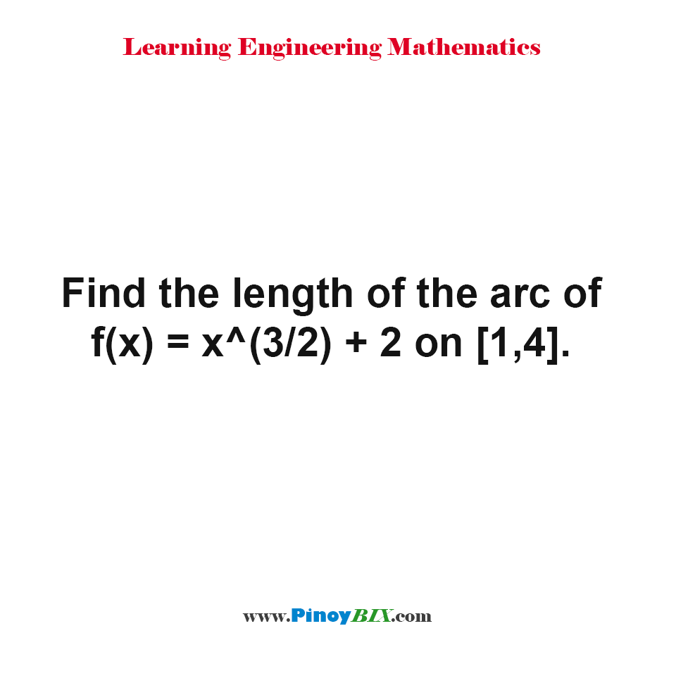 Find the length of the arc of  f(x) = x^(3/2) + 2 on [1,4].