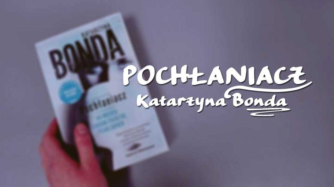 POWRÓT + Katarzyna Bonda - Pochłaniacz