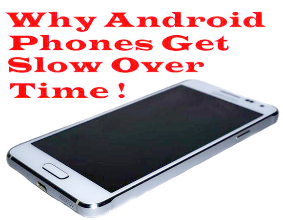 Why Android Phones Get Slow Over Time