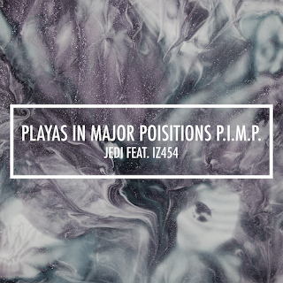 New Music: Jedi - Playas In Major Position PIMP Featuring Iz454