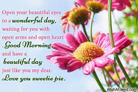 romantic good morning messages: open your beautiful eyes to a wonderful day, waiting for you with open arms and open heart